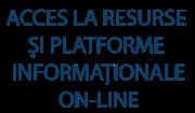 Acces la resurse şi platforme informaționale on-line