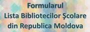 Formularul Lista Bibliotecilor Şcolare din Republica Moldova.